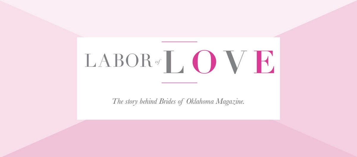 Labor of Love - Story behind Brides of Oklahoma Magazine