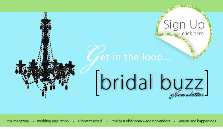 Sign up for The Brides of Oklahoma Bridal Buzz eNewsletter